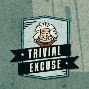 Trivial Excuse